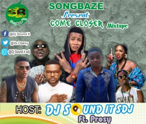 MIXTAPE: DJ Sound It Sdj Ft. Prosy - Come Closer Mix