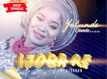 MP3 + VIDEO: Yetunde Obanla - Ijoba Re
