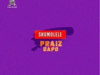 MP3 : Praiz Ft. Dapo - Shomolele
