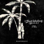 MP3 : BlackMagic - Bad Intentions (De De De)