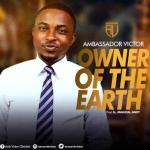 MP3 : Ambassador Victor - Owner of The Earth