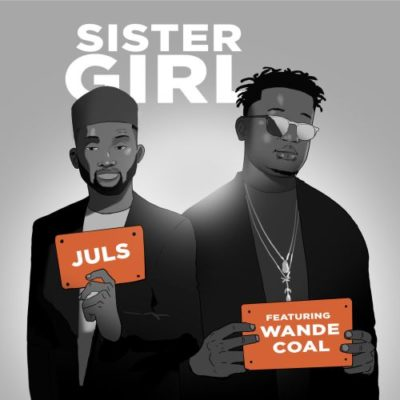 Lyrics: Juls - Sister Girl Ft. Wande Coal