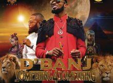 Lyrics: D'Banj - Something for Something ft. Cassper Nyovest