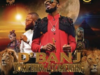 Lyrics: D'Banj - Something for Something ft. Cassper Nyovest