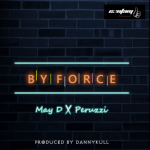 MP3 : May D - By Force Ft. Peruzzi