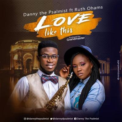 MP3 : Danny the Psalmist - Love Like This ft Ruth Ohams