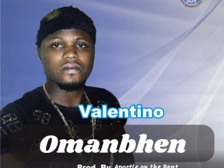 MP3 : Valentino - Omanbhen (Prod. By Apostle On the Beat)