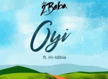 Music Lyrics: 2Baba - Oyi ft. HI-Idibia
