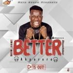 MP3 : Akpororo - Better (Prod. Ty-blend)