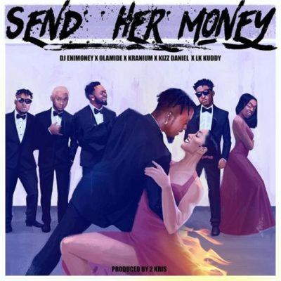 Music Lyrics: DJ Enimoney - Send Her Money ft. Olamide x Kizz Daniel, LK Kuddy x Kranium