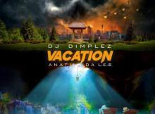 MP3 : DJ Dimplez - Vacation ft. Anatii X Da L.E.S
