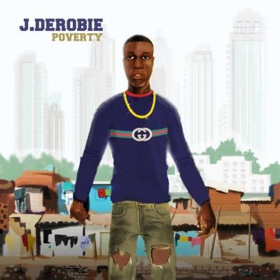 MP3 : J.Derobie Ft. Mr. Eazi - Poverty
