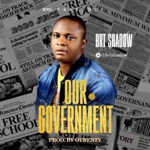 MP3 : BRT Shadow - Our Government [Prod By Legend Otwenty]