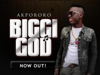 MP3 : Akpororo - Biggi God