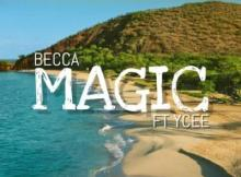 MP3 : Becca - Magic ft Ycee (Prod. Adey)