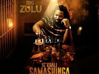 MP3 : Big Zulu - Is'Khali Samashinga 100Bars