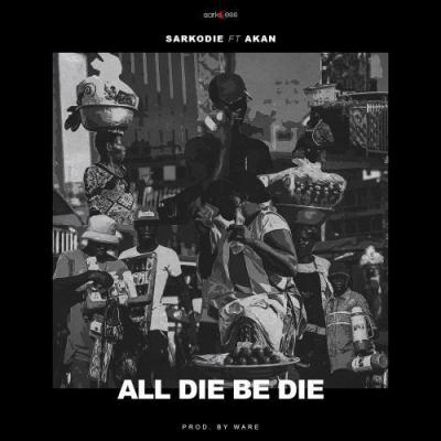 MP3 : Sarkodie - All Die Be Die ft. Akan