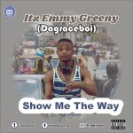 MP3 : Emmy Greeny (Dagraceboi) - Show Me The Way