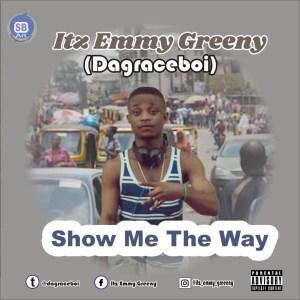 MP3 : Emmy Greeny (Dagraceboi) - Show Me The Way