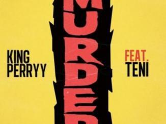 Lyrics VIDEO: King Perryy - Murder ft Teni