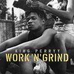 MP3 : King Perryy - Work 'N' Grind