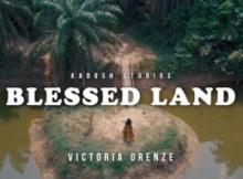 MP3 : Victoria Orenze - Blessed Land