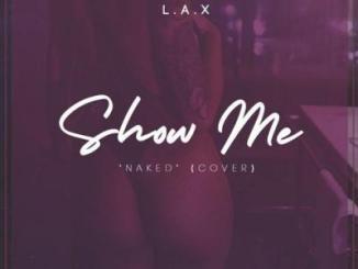 MP3 : L.A.X - Show Me (Ella Mai Naked Cover)