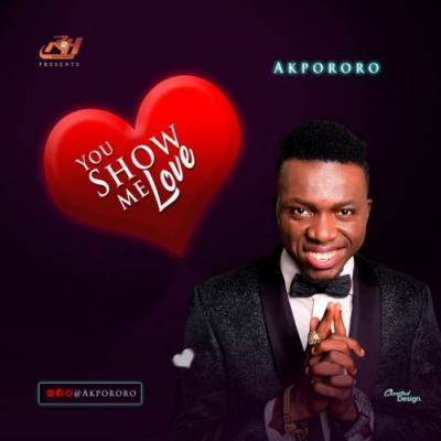 MP3: Akpororo - You Show Me Love