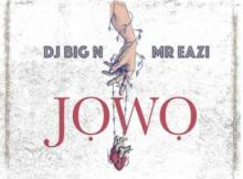 Lyrics: DJ Big N x Mr Eazi - Jowo