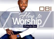 MP3: Obi - Here To Worship