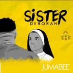 MP3 + VIDEO: Jumabee - Sister Deborah