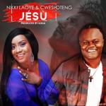 MP3: Nikki Laoye X Cwesi Oteng - JÉSÙ