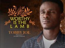 MP3: Tobby Joe - Worthy Is The Lamb