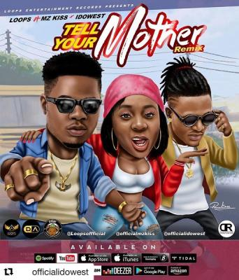 MP3: Loops - Tell Your Mother (Remix) Ft. Mz Kiss x  Idowest