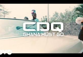 VIDEO: CDQ - Ghana Must Go