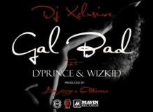 MP3: DJ Xclusive Ft. D'Prince x Wizkid - Gal Bad (Prod. By Don Jazzy X Altims)