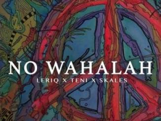 MP3: LeriQ - No Wahalah ft. Skales X Teni