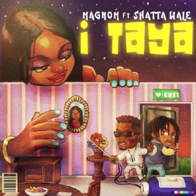 MP3: Magnom - I Taya Ft Shatta Wale