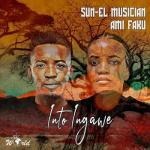 MP3: Sun-EL Musician X Ami Faku - Into Ingawe