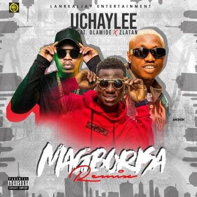 MP3: UchayLee – Magborisa (Remix) Ft. Olamide, Zlatan