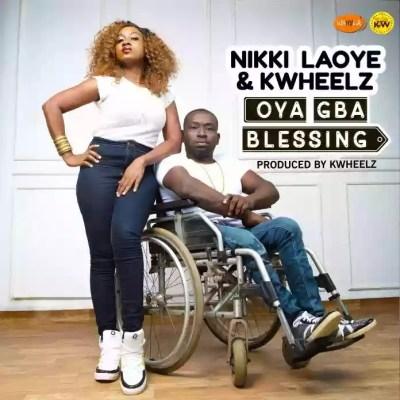 MP3: Nikki Laoye & KWheelz – Oya Gba Blessing