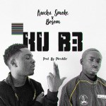 MP3: Kweku Smoke Ft. Bosom – Ku B3