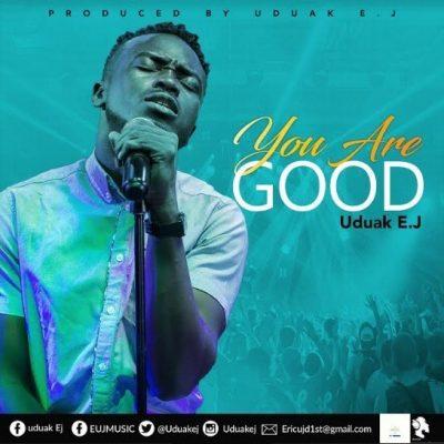 MP3: Uduak EJ – You Are Good