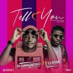 MP3: DJ Swagnowo - Tell You Ft. T Classic