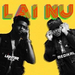 MP3: Lighter T.O.D - Lai Nu Ft. Medikal