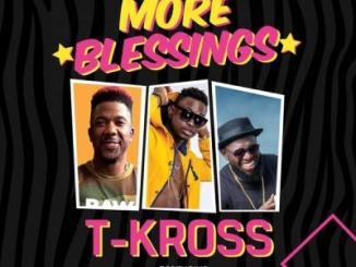 MP3: T-Kross - More Blessings Ft. Timaya X DJ Norie