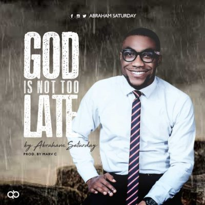 MP3: Abraham Saturday - God is not too Late