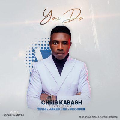 MP3: Chris Kabash - You Do ft. Teshi, Jakes, NK x Prosper