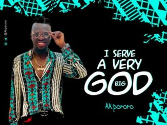 MP3: Akpororo - I Serve A Very Big God
