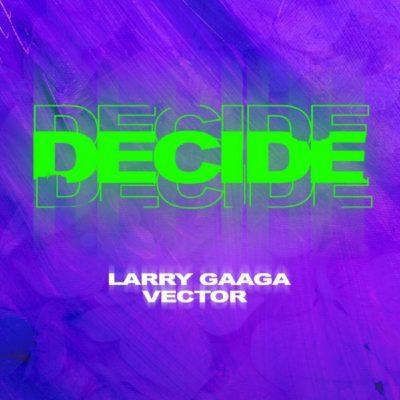 MP3: Larry Gaaga - Decide Ft. Vector
